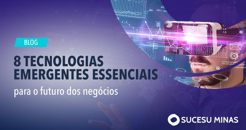 8 tecnologias emergentes essenciais para o futuro dos negócios
