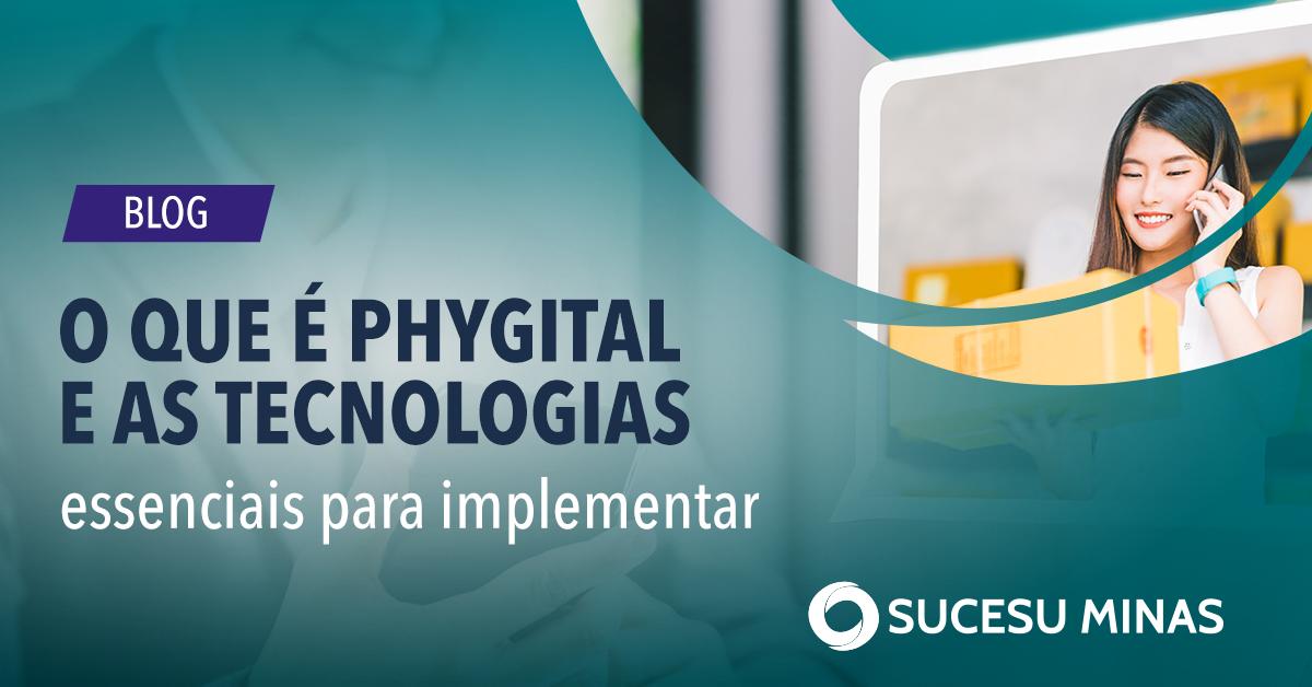 O que é phygital e quais são as tecnologias essenciais para implementá-lo