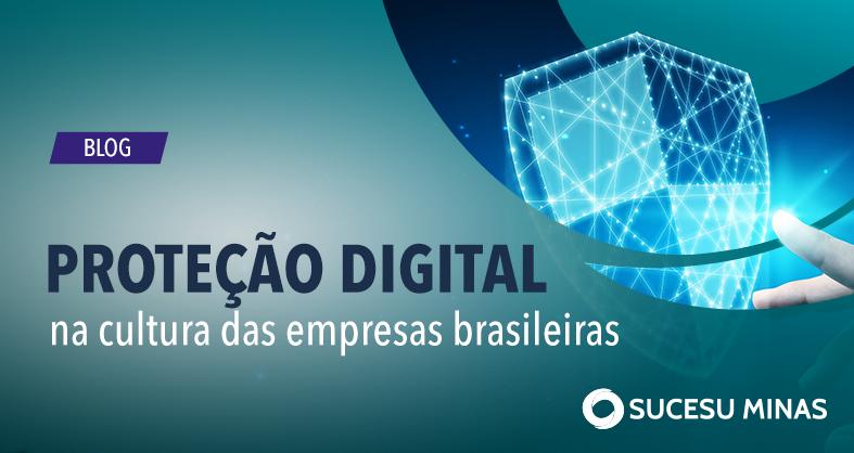 A proteção digital já é uma realidade nas organizações brasileiras?