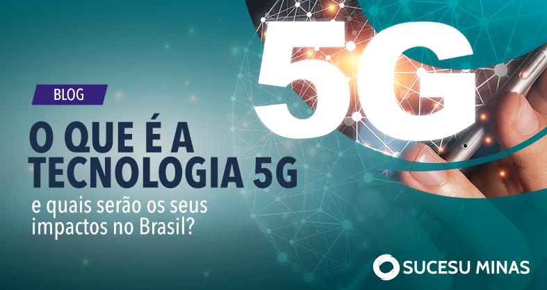 O que é a tecnologia 5G e quais serão os seus impactos no Brasil?